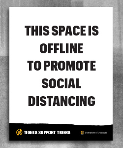 "White page with black text ""this space is offline to promote social distancing"". Bottom has a black page tear with gold heart and white text ""Tigers Support Tigers"" and white outlined shield with gold ""MU"" and white ""University of Missouri"""