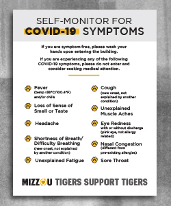 "Gray header with black text ""Self-Monitor for COVID-19 Symptoms"". Below the header is text listing symptoms. In the footer is a gold bar. In footer is the text ""Mizzou Tigers Support Tigers"""