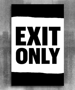 "Black page tear at the top and bottom of the poster. In the middle is a white background with black text ""Exit Only""."