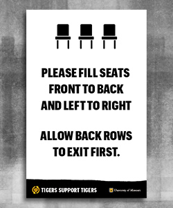 "White background with three black chair silhouettes and text ""Please fill seats front to back and left to right. Allow back rows to exit first."" At the bottom is a black page tear with a gold heart and the text ""Tigers Support Tigers"" and the University logo with a white outlined shield, gold ""MU"" and ""University of Missouri"" in white."