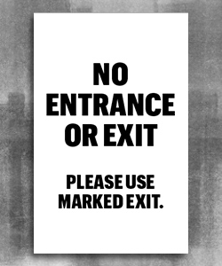 "White background with bold text ""No Entrance or exit, please use marked exit."""