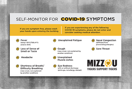 "Gray header with text ""self-monitor for Covid-19 symptoms. Below are the common symptoms as dictated by the CDC. In the corner is text ""Mizzou Tigers Support Tigers""."